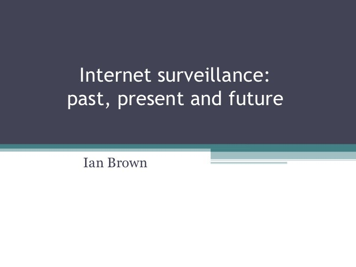 Internet surveillance:past, present and future Ian Brown