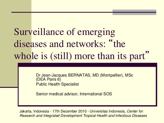 "Surveillance of emerging diseases and networks: ""the whole is (still) more than its part"" Dr Jean-Jacques BERNATAS, MD (Mo..."