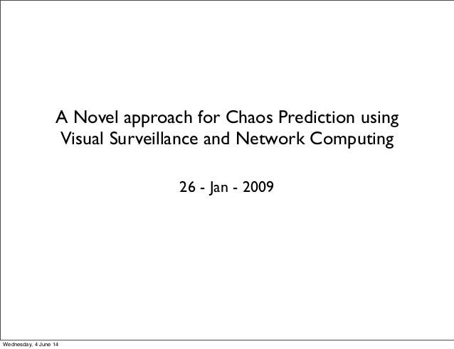 A Novel approach for Chaos Prediction using Visual Surveillance and Network Computing 26 - Jan - 2009 Wednesday, 4 June 14