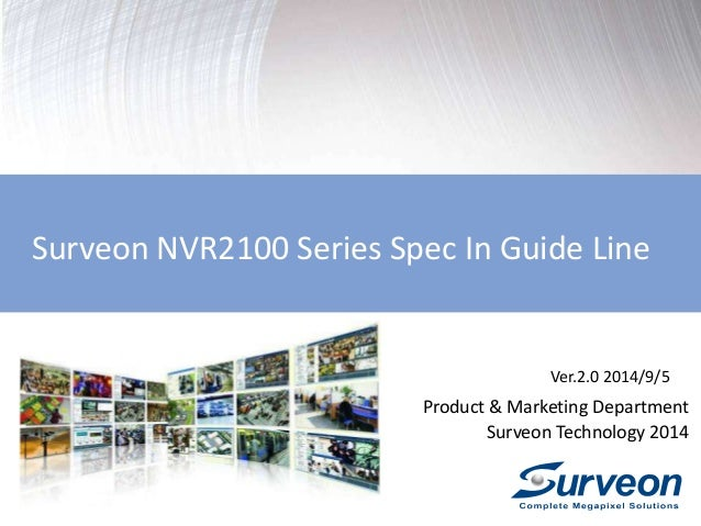 Surveon NVR2100 Series Spec In Guide Line  Ver.2.0 2014/9/5  Product & Marketing Department  Surveon Technology 2014