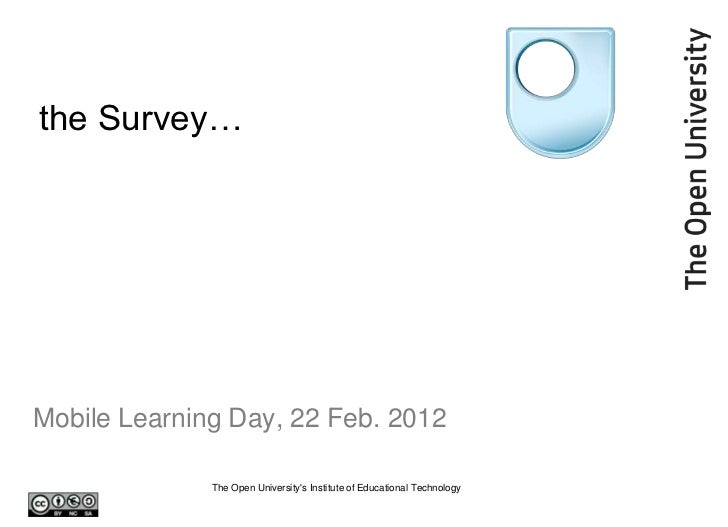 the Survey…Mobile Learning Day, 22 Feb. 2012              The Open Universitys Institute of Educational Technology
