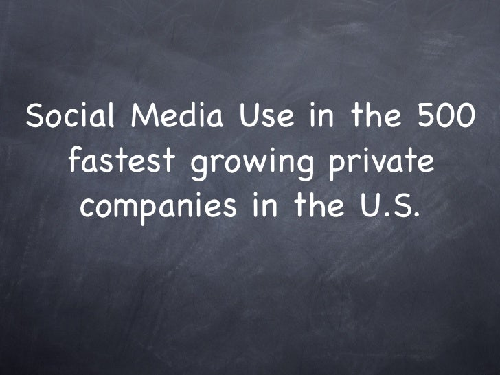 Social Media Use in the 500   fastest growing private    companies in the U.S.