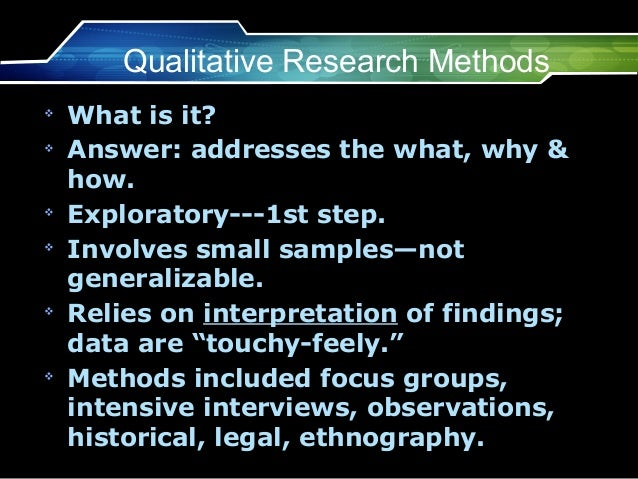 Qualitative Research Methodsv    What is it?v    Answer: addresses the what, why &    how.v    Exploratory---1st step.v   ...