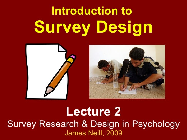 Lecture 2 Survey Research & Design in Psychology James Neill,  2009 Introduction to  Survey Design
