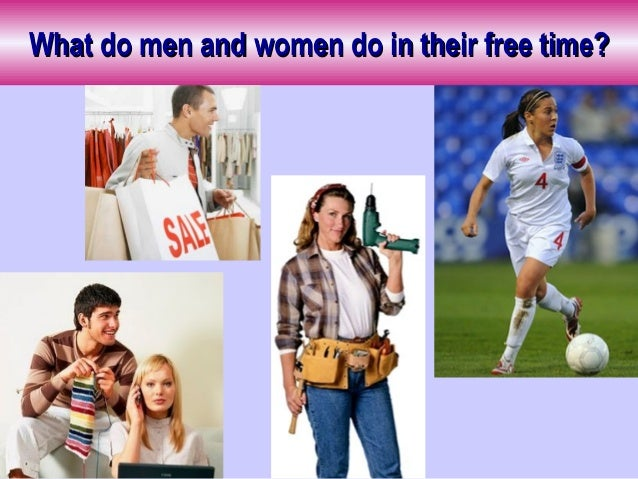 What do men and women do in their free time?What do men and women do in their free time?