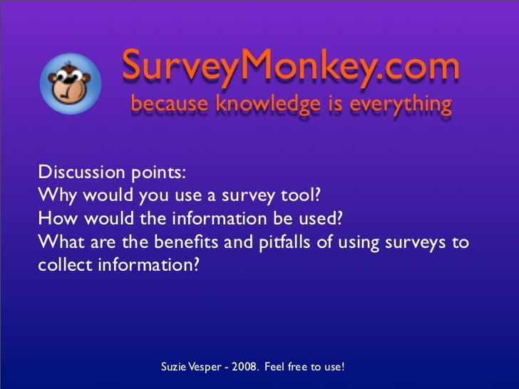 SurveyMonkey.com            because knowledge is everything  Discussion points: Why would you use a survey tool? How would...
