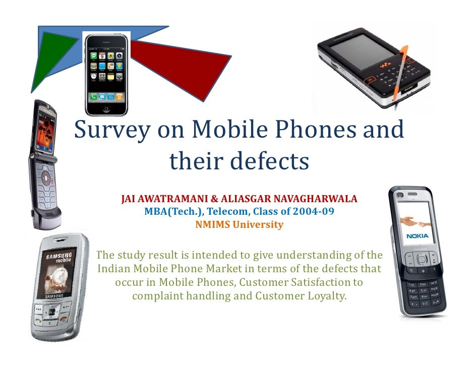 Survey on Mobile Phones and         their defects       JAI AWATRAMANI & ALIASGAR NAVAGHARWALA            MBA(Tech.), Tele...