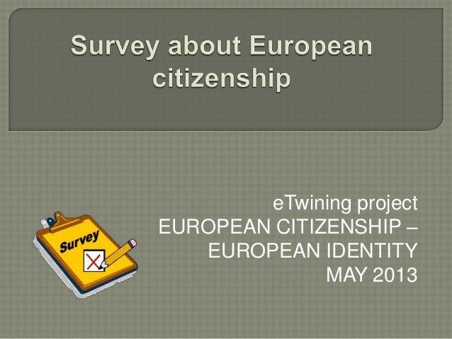 eTwining projectEUROPEAN CITIZENSHIP –EUROPEAN IDENTITYMAY 2013