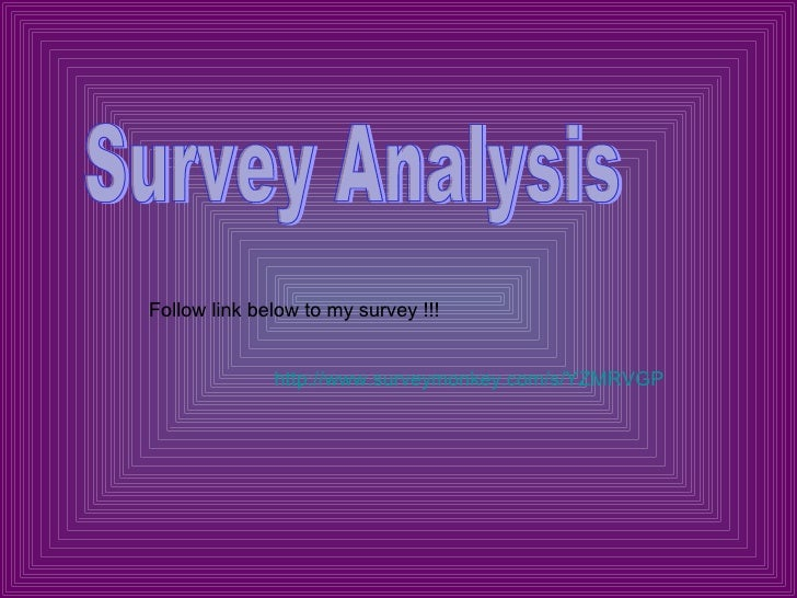 Survey Analysis http://www.surveymonkey.com/s/YZMRVGP Follow link below to my survey !!!