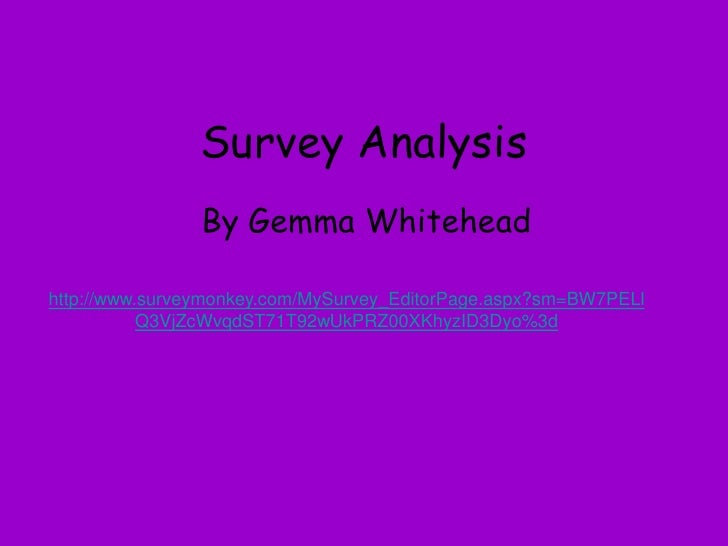 Survey Analysis<br />By Gemma Whitehead <br />http://www.surveymonkey.com/MySurvey_EditorPage.aspx?sm=BW7PELlQ3VjZcWvqdST7...