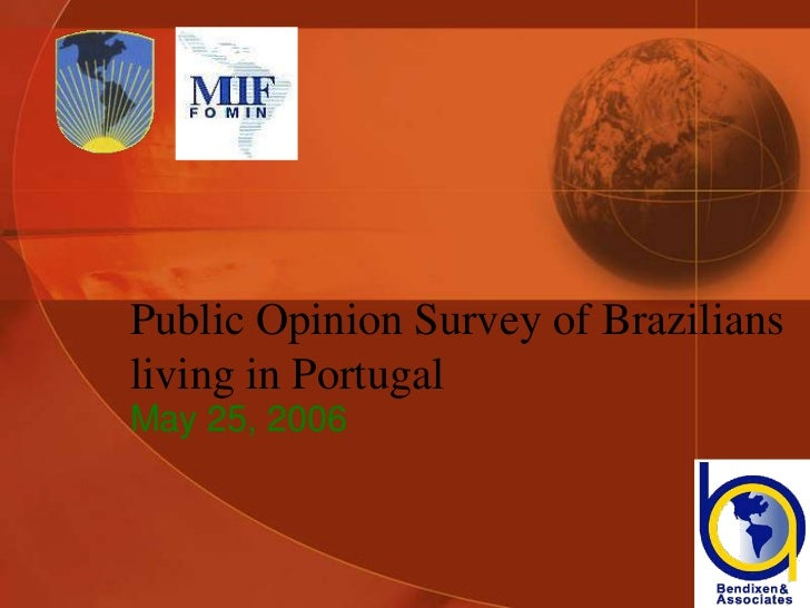 Public Opinion Survey of Braziliansliving in PortugalMay 25, 2006