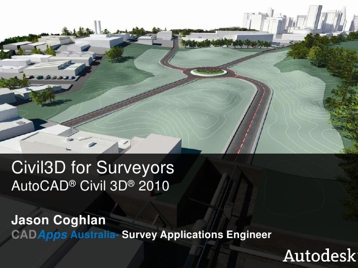 Civil3D for Surveyors<br />AutoCAD® Civil 3D®2010<br />Jason Coghlan<br />CADAppsAustralia- Survey Applications Engineer<b...