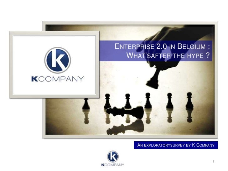 Enterprise 2.0 in Belgium : What'safter the hype ?<br />An exploratorysurvey by K Company<br />1<br />