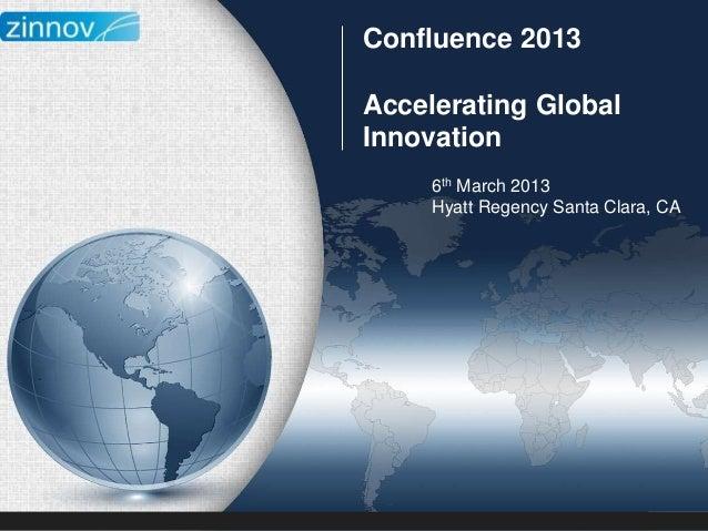 Confluence 2013Accelerating GlobalInnovation     6th March 2013     Hyatt Regency Santa Clara, CA