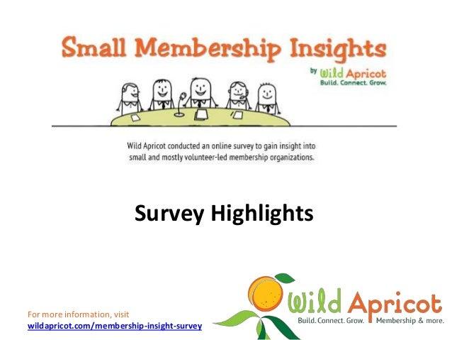 Survey HighlightsFor more information, visitwildapricot.com/membership-insight-survey
