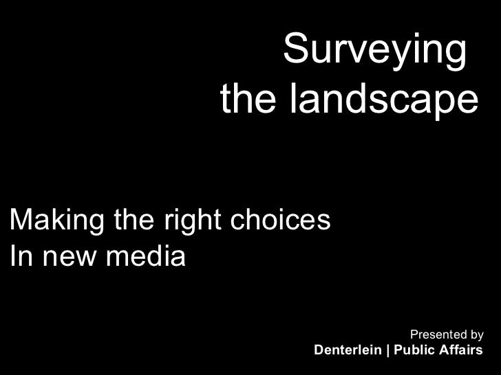 Surveying               the landscapeMaking the right choicesIn new media                                     Presented by...