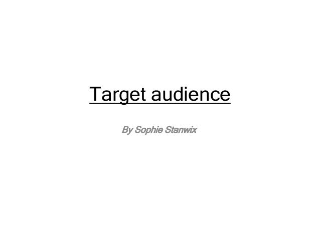 Target audience By Sophie Stanwix