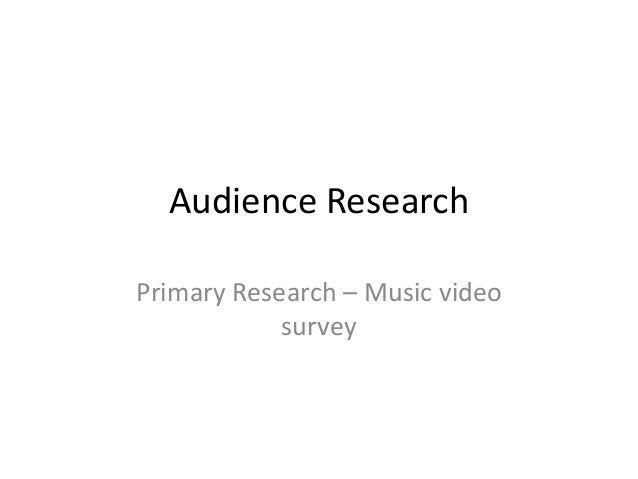 Audience Research Primary Research – Music video survey