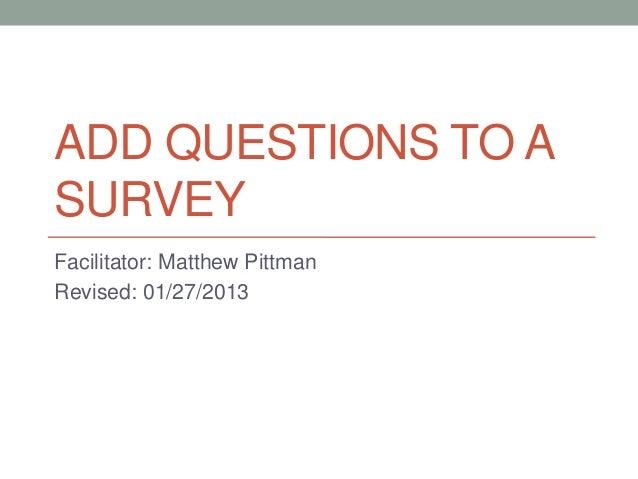 ADD QUESTIONS TO ASURVEYFacilitator: Matthew PittmanRevised: 01/27/2013