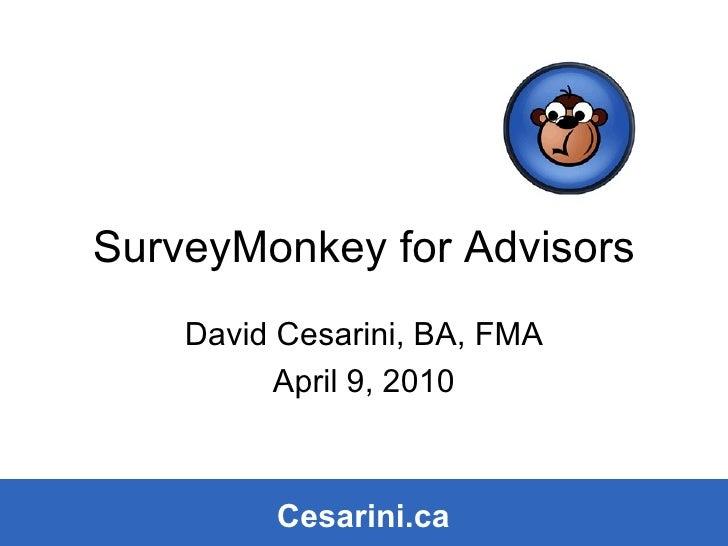 SurveyMonkey for Advisors David Cesarini, BA, FMA April 9, 2010 Cesarini.ca Cesarini.ca