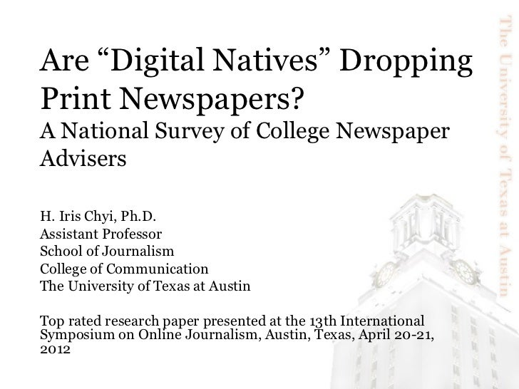 "Are ""Digital Natives"" DroppingPrint Newspapers?A National Survey of College NewspaperAdvisersH. Iris Chyi, Ph.D.Assistant ..."