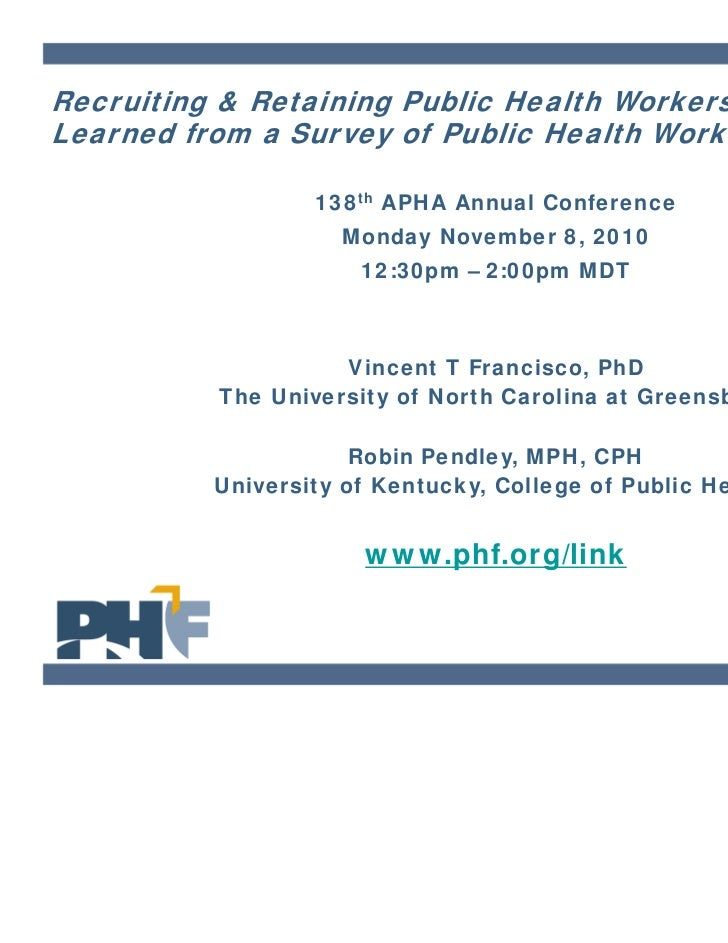 Recruiting & Retaining Public Health Workers – LessonsLearned from a Survey of Public Health Workers                  138t...