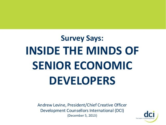 Survey Says:  INSIDE THE MINDS OF SENIOR ECONOMIC DEVELOPERS Andrew Levine, President/Chief Creative Officer Development C...