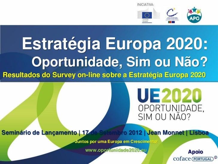 Estratégia Europa 2020:         Oportunidade, Sim ou Não?Resultados do Survey on-line sobre a Estratégia Europa 2020Seminá...