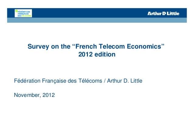 """Survey on the """"French Telecom Economics""""                     2012 editionFédération Française des Télécoms / Arthur D. Lit..."""