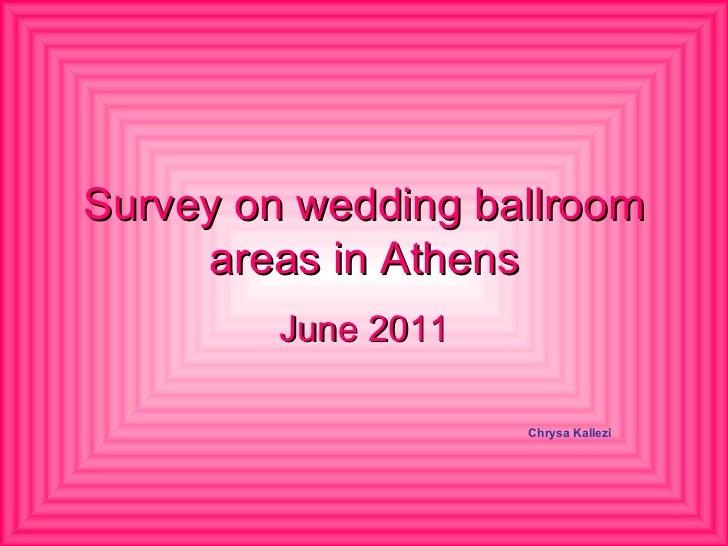 Survey on wedding ballroom areas in Athens June 2011 Chrysa Kallezi