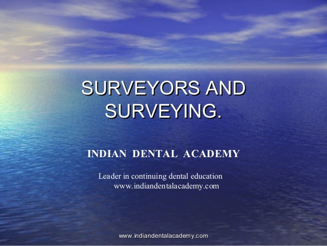 SURVEYORS ANDSURVEYORS AND SURVEYING.SURVEYING. INDIAN DENTAL ACADEMY Leader in continuing dental education www.indiandent...