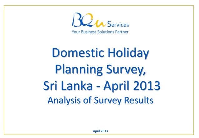 Your Business Solutions Partner Page 1Domestic HolidayPlanning Survey,Sri Lanka - April 2013Analysis of Survey ResultsApri...