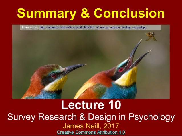 Lecture 10 Survey Research & Design in Psychology James Neill, 2016 Creative Commons Attribution 4.0 Summary & Conclusion
