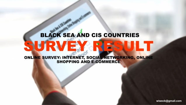 Online Survey Result on  usage of Internet, Social Networking, Online Shopping and E-commerce in Black Sea and CIS Countries