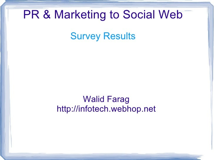 PR & Marketing to Social Web Walid Farag http://infotech.webhop.net Survey Results