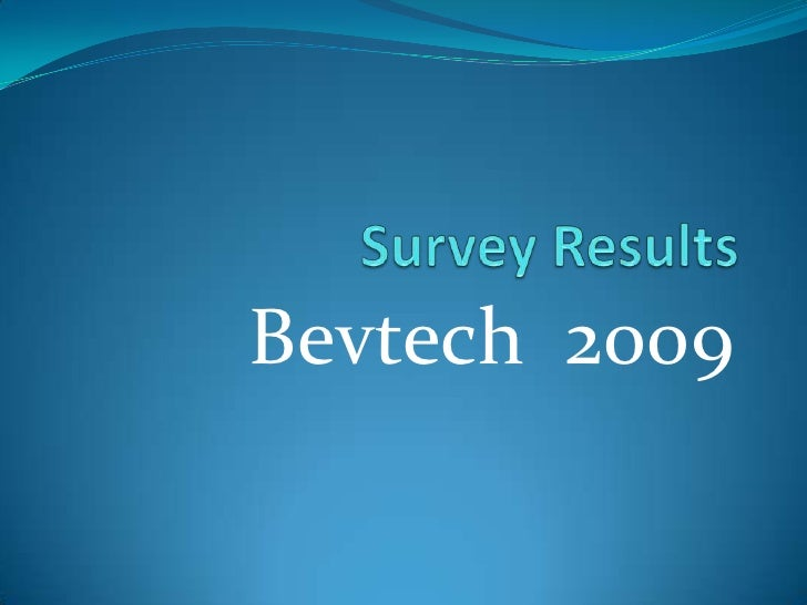 Survey Results<br />Bevtech  2009<br />