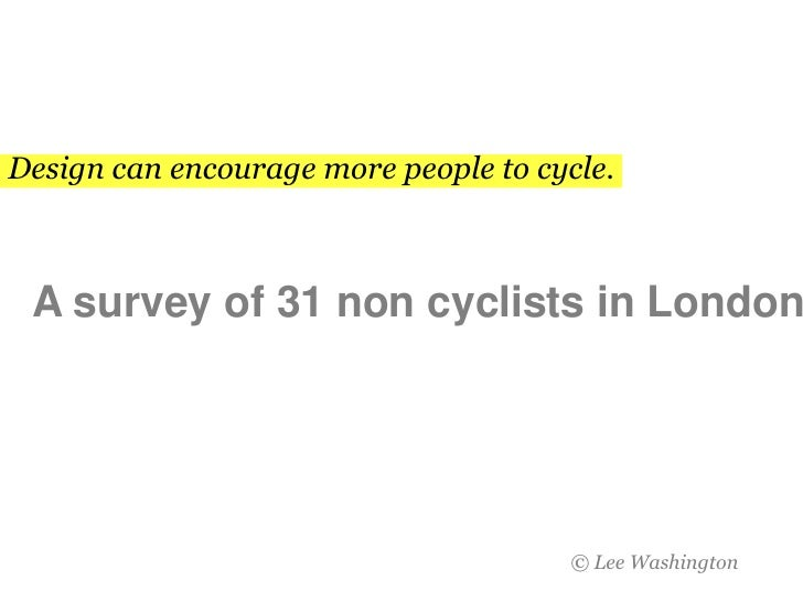Design can encourage more people to cycle.<br />A survey of 31 non cyclists in London<br />© Lee Washington <br />