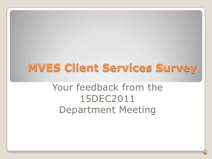 MVES Client Services Survey   Your feedback from the         15DEC2011    Department Meeting                              1