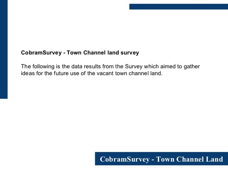 CobramSurvey - Town Channel land survey The following is the data results from the Survey which aimed to gather ideas for ...