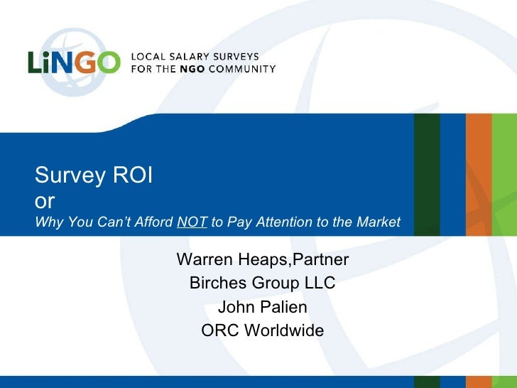 Survey ROI  or Why You Can't Afford  NOT  to Pay Attention to the Market Warren Heaps,Partner Birches Group LLC John Palie...