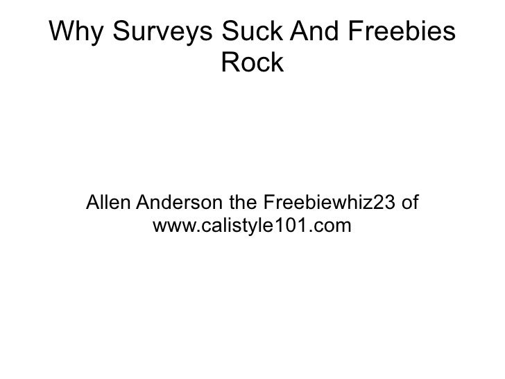 Why Surveys Suck And Freebies Rock Allen Anderson the Freebiewhiz23 of www.calistyle101.com