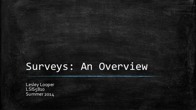 Surveys: An Overview Lesley Looper LSIS5810 Summer 2014
