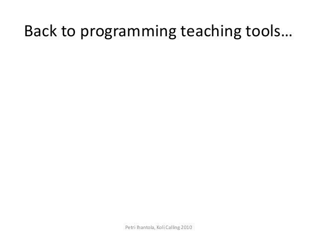 Back to programming teaching tools… Petri Ihantola, Koli Calling 2010
