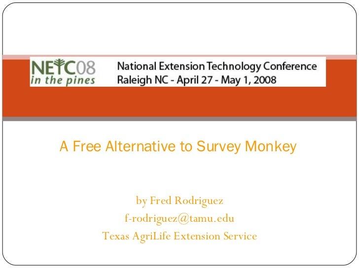 by Fred Rodriguez [email_address] Texas AgriLife Extension Service A Free Alternative to Survey Monkey