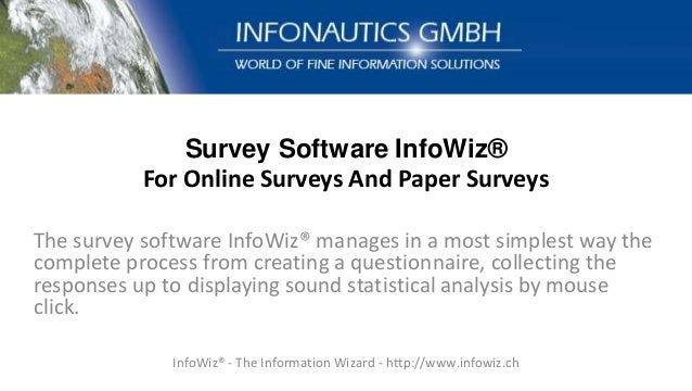 Survey Software InfoWiz® For Online Surveys And Paper Surveys The survey software InfoWiz® manages in a most simplest way ...