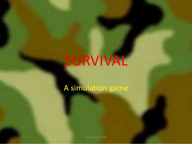 SURVIVAL A simulation game Whitefield 2010