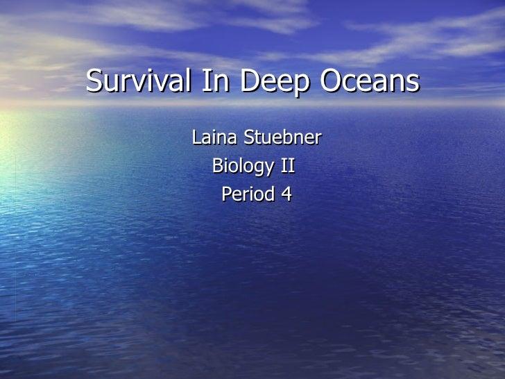 Survival In Deep Oceans Laina Stuebner Biology II  Period 4