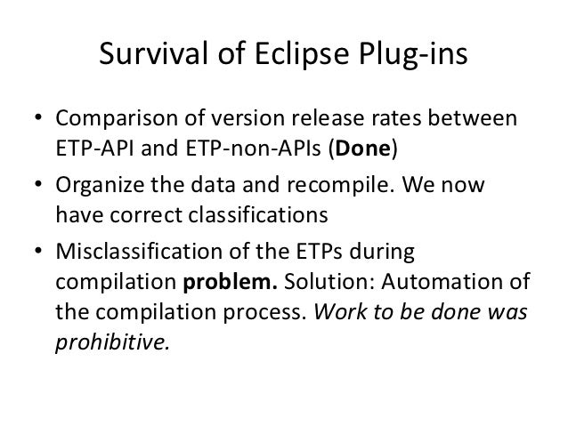 Survival of Eclipse Plug-ins• Comparison of version release rates between  ETP-API and ETP-non-APIs (Done)• Organize the d...