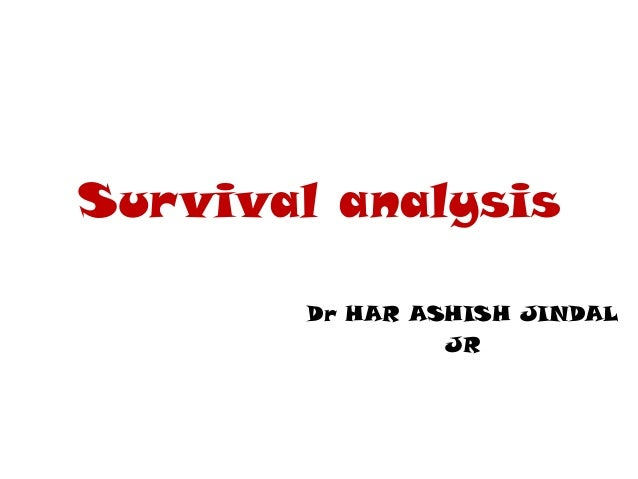 Survival analysis Dr HAR ASHISH JINDAL JR