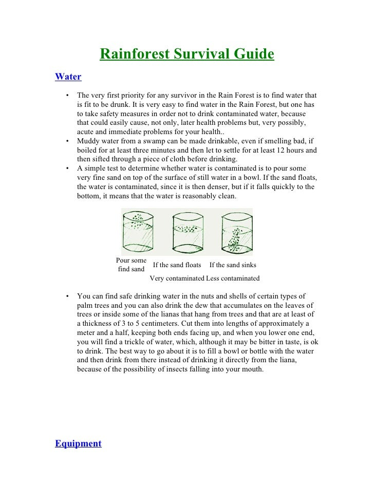Rainforest Survival Guide Water   •   The very first priority for any survivor in the Rain Forest is to find water that   ...